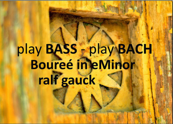 Ralf Gauck - play BASS - play BACH boureé in e-minor - Datenträger